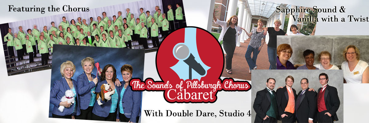 Sounds of PIttsburgh Chorus Cabaret Featuring the Chorus with Double Dare, Studio4, Sapphire Sound and Vanilla with a Twist Quartets