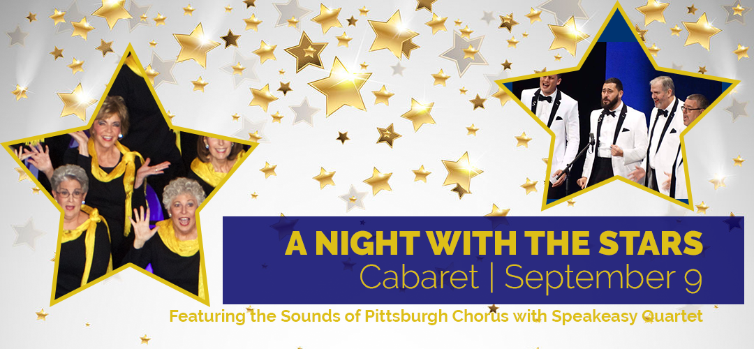 A night with the stars. Cabaret September 9 with the Sounds of Pittsburgh Chorus and Speakeasy Quartet